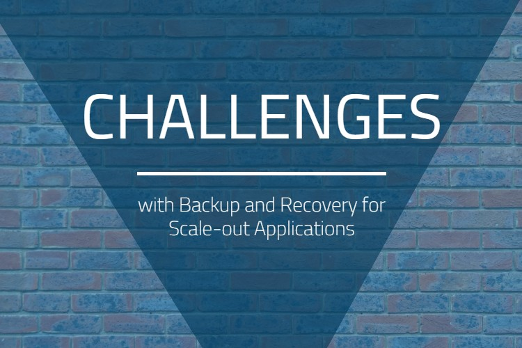Challenges with Backup and Recovery for Scale-out Applications
