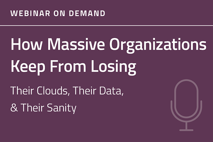 How Massive Organizations Keep From Losing Their Clouds, Their Data, and Their Sanity