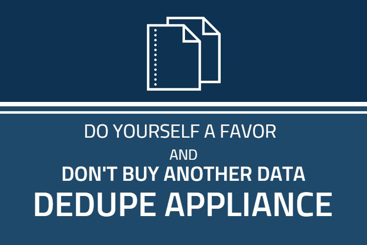 Don't buy another data dedupe appliance