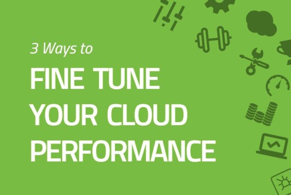 3 Ways to Fine-Tune Your Cloud Performance