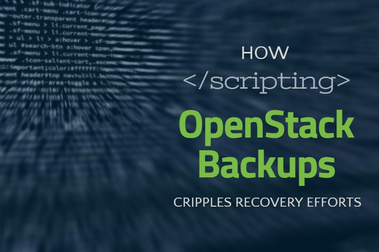 How Scripting OpenStack Backups Cripples Your Recovery